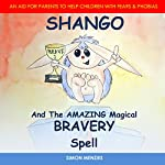 Shango and the Amazing Magical Bravery Spell: An Aid for Parents to Help Children with Fears & Phobias | Simon Menzies