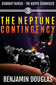 The Neptune Contingency: Starship Fairfax Book 3 - The Kuiper Chronicles by [Douglas, Benjamin]
