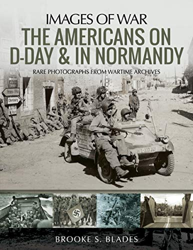 Pdf History The Americans on D-Day and in Normandy: Rare Photographs from Wartime Archives (Images of War)