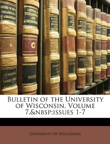Download Bulletin of the University of Wisconsin, Volume 7, issues 1-7 pdf