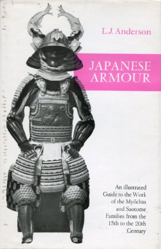 Japanese Armour: An Illustrated Guide to the Work of the Myochin and Saotome Families from the 15th to the 20th Century