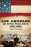 Los Angeles in Civil War Days, 1860-1865, John W. Robinson, 0806143126