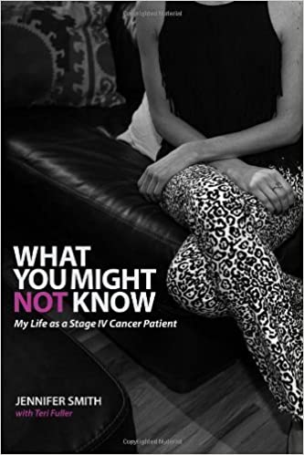 Book What You Might Not Know: My Life as a Stage IV Cancer Patient by Smith, Jennifer (May 4, 2013)