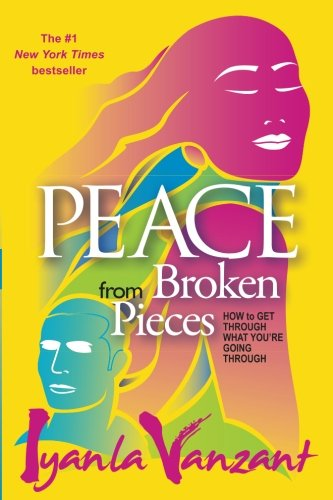 Books : Peace From Broken Pieces: How to Get Through What You're Going Through