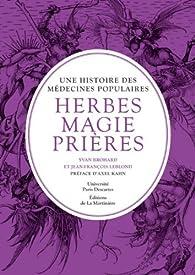 Herbes, magie et prières : Une histoire des médecines populaires par Yvan Brohard
