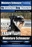 download ebook miniature schnauzer training | dog training with the no brainer dog trainer ~ we make it that easy!: how to easily train your miniature schnauzer (volume 1) by mr. paul allen pearce (2015-07-31) pdf epub
