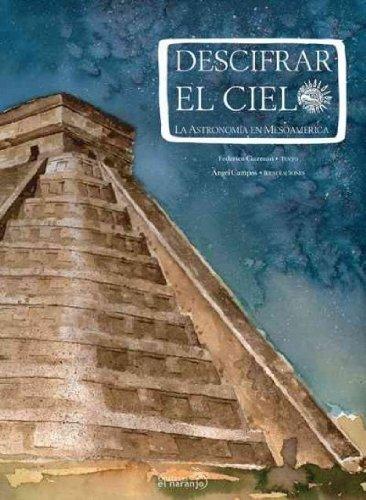 Descifrar el cielo/Deciphering the Sky: La astronomia en Mesoamerica/The Astronomy in Mesoamerica (Spanish Edition)