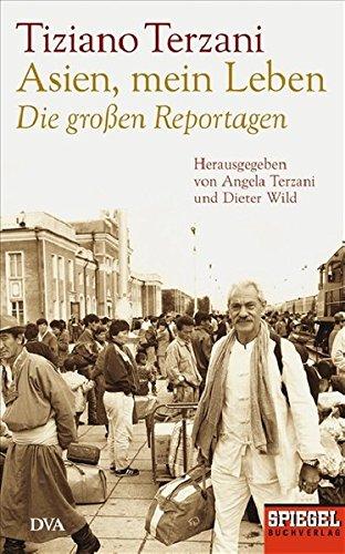 Asien, mein Leben - Die großen Reportagen - Herausgegeben von Angela Terzani und Dieter Wild: Ein SPIEGEL-Buch