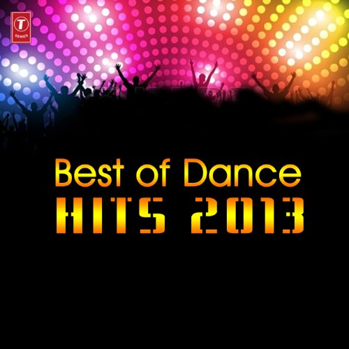 Best Of Dance Hits 2013 (Best Indian Dance Music)