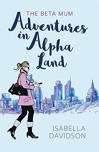The Beta Mum: Adventures in Alpha Land by [Davidson, Isabella ]