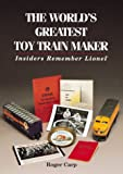The Worlds Greatest Toy Train Maker: Insiders Remember Lionel