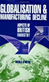 Globalisation and Manufacturing Decline : Aspects of British Industry, Hothi, Nicola R., 0954316142