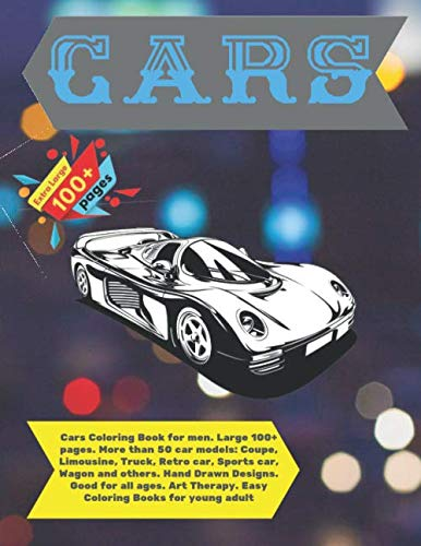 Cars Coloring Book for men. Large 100+ pages. More than 50 car models: Coupe, Limousine, Truck, Retro car, Sports car, Wagon and others. Hand Drawn ... for young adult (Bulk Coloring Book for men)