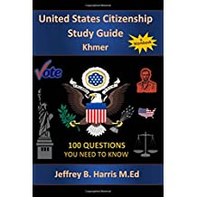 U.S. Citizenship Study Guide Khmer: 100 Questions You Need To Know (English and Khmer Edition)