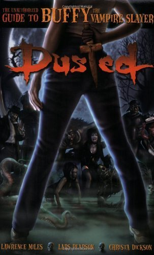 Dusted: The Unauthorized Guide to Buffy the Vampire Slayer by Miles, Lawrence, Pearson, Lars, Dickson, Christa (2010) - Dickson Shopping City
