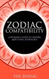 Zodiac Compatibility: A Woman's Guide to Dating Men Using Astrology
