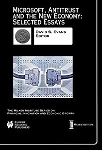 Microsoft, Antitrust and the New Economy: Selected Essays (The Milken Institute Series on Financial Innovation and Economic Growth) (2002-03-31)