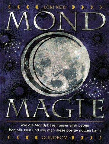 Mond-Magie: Wie die Mondphasen unser aller Leben beeinflussen und wie man diese positiv nutzen kann