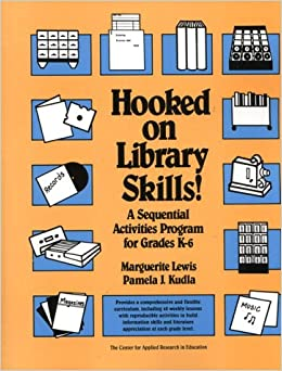 Hooked on Library Skills: A Sequential Activities Program for Grades K-6