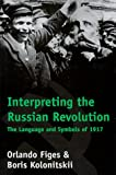 img - for Interpreting the Russian Revolution: The Language and Symbols of 1917 book / textbook / text book