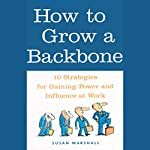 How to Grow a Backbone: 10 Strategies for Gaining Power and Influence at Work | Susan Marshall