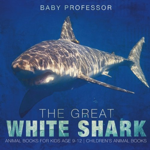 The Great White Shark : Animal Books for Kids Age 9-12 | Children's Animal Books
