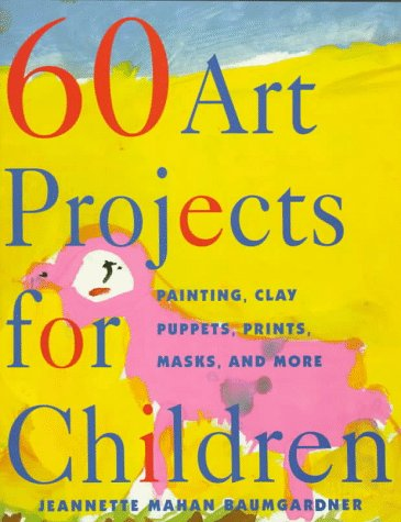 Price comparison product image 60 Art Projects for Children: Painting,  Clay,  Puppets,  Prints,  Masks,  and More
