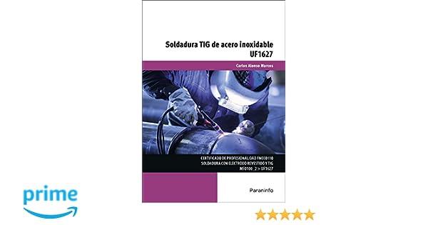 Soldadura TIG de acero inoxidable: Amazon.es: CARLOS ALONSO MARCOS: Libros