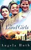Land Girls, Angela Huth, 0349109931