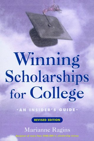 Winning Scholarships for College, Revised Edition: An Insider's Guide