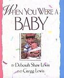 When You Were a Baby, Deborah Shaw Lewis, 1561451029