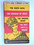 img - for Famous Plays By Webster and Ford - The White Devil; The Duchess of Malfi; The Broken Heart; 'Tis Pity She's a Whore book / textbook / text book