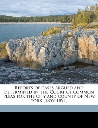 Reports of cases argued and determined in the Court of common pleas for the city and county of New York [1859-1891] Volume 2 pdf epub