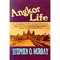 Angkor Life: Pre-Cambodian Life 800 Years Ago in the Society That Created the Stupendous Monuments of Angkor Wat and Angkor Thom