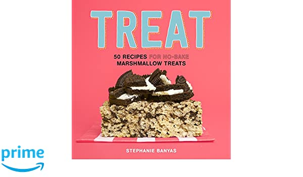 Treat: 50 Recipes for No-Bake Marshmallow Treats: Amazon.es: Stephanie Banyas: Libros en idiomas extranjeros