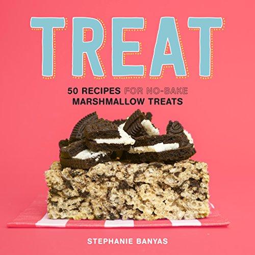Treat: 50 Recipes for No-Bake Marshmallow Treats
