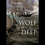 Wolf of the Deep: Raphael Semmes and the Notorious Confederate Raider CSS Alabama | Stephen Fox