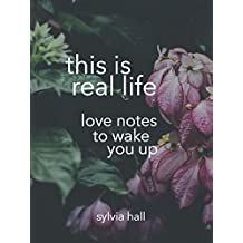 Poems: This Is Real Life: Love Notes To Wake You Up