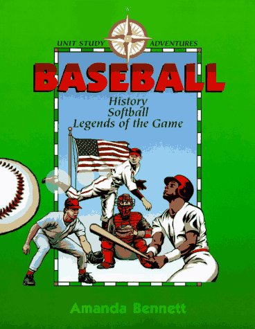 Baseball: History, Softball, & Legends of the Game (Unit Study Adventure)
