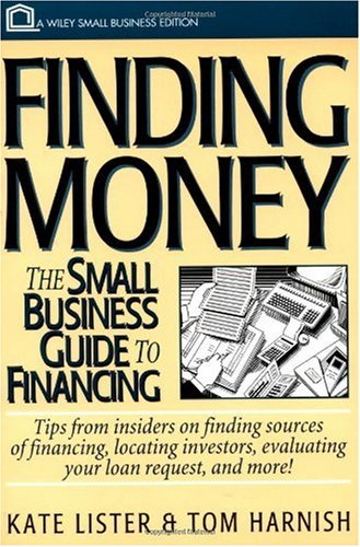 Finding Money  The Small Business Guide To Financing  Wiley Small Business Editions