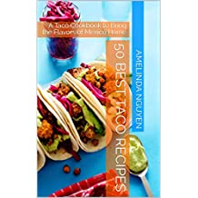 50 Best Taco Recipes: A Taco Cookbook to Bring the Flavors of Mexico Home (eBOOK 1)