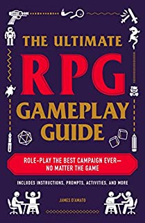 Book Cover: The Ultimate RPG Gameplay Guide: Role-Play the Best Campaign Ever―No Matter the Game!