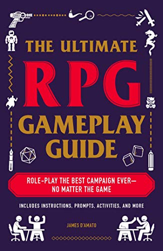 The Ultimate RPG Gameplay Guide: Role-Play the Best Campaign Ever_No Matter the Game! (The Ultimate RPG Guide Series)