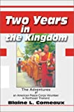 Two Years in the Kingdom:The Adventures of an American Peace Corps Volunteer in Northeast Thailand, Blaine L. Comeaux, 0595654010