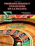 Probabilidades y Utilidades en la Ruleta, Catalin Barboianu and Raul Guerrero, 9731991042