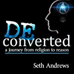 Deconverted: A Journey from Religion to Reason | Seth Andrews