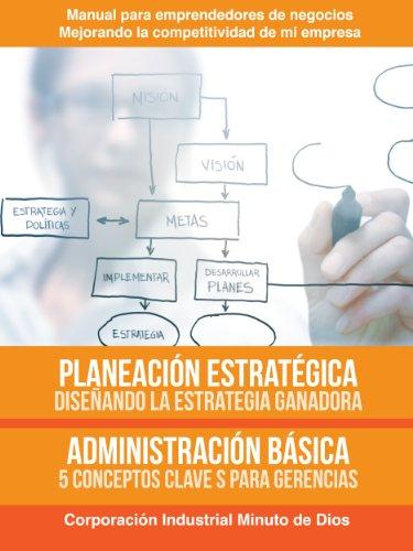 Descargar Libro Planeación Estratégica, Diseñando La Estrategia Ganadora. Administración Básica 5 Conceptos Claves Para Gerenciar Jesús David Palencia Campo