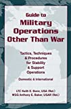 img - for Guide to Military Operations Other Than War: Tactics, Techniques, & Procedures for Stability & Support Operations Domestic & International by Keith E. Bonn USA (2000-01-01) book / textbook / text book