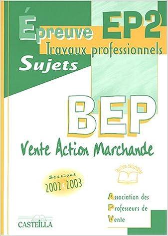 Le premier livre audio en 90 jours Epreuve EP2 travaux professionnels BEP VAM : Sujets 2002-2003 ePub 2713524237