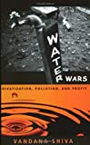 Water Wars: Privatization, Pollution, and Profit, Vandana Shiva, 089608650X